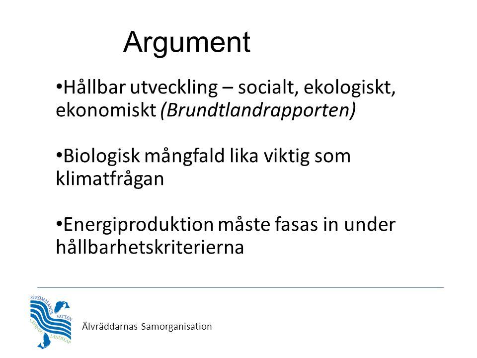Älvräddarnas Samorganisation • Hållbar utveckling – socialt, ekologiskt, ekonomiskt (Brundtlandrapporten) • Biologisk mångfald lika viktig som klimatfrågan • Energiproduktion måste fasas in under hållbarhetskriterierna Argument
