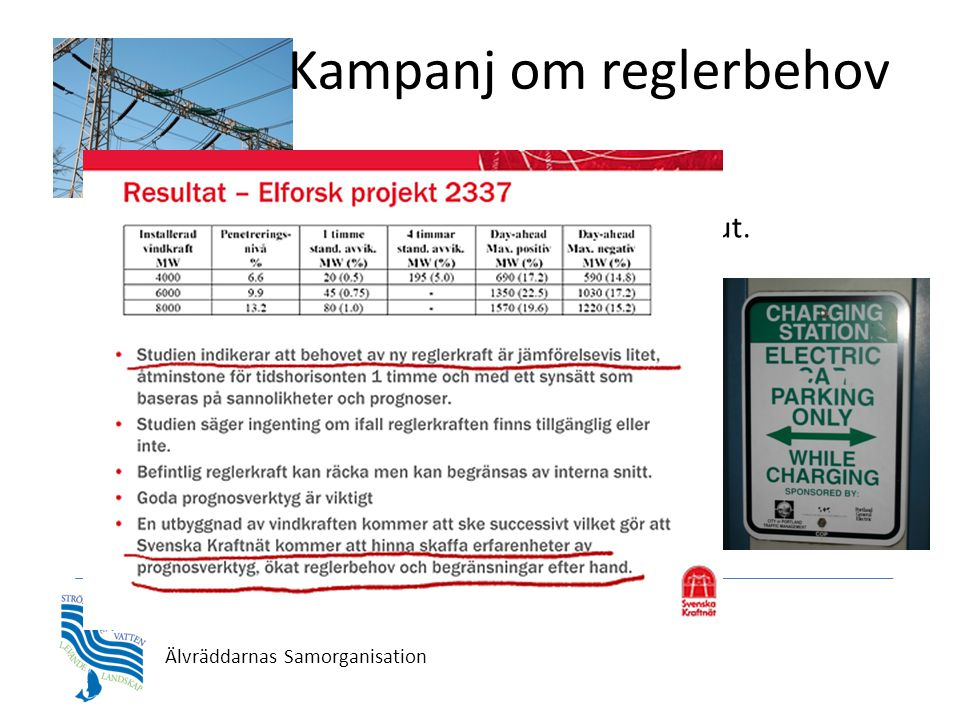 Älvräddarnas Samorganisation Kampanj om reglerbehov •Påstående om att vattenkraft MÅSTE byggas ut. •Inget stöd för detta i rapporter. •Andra sätt finn