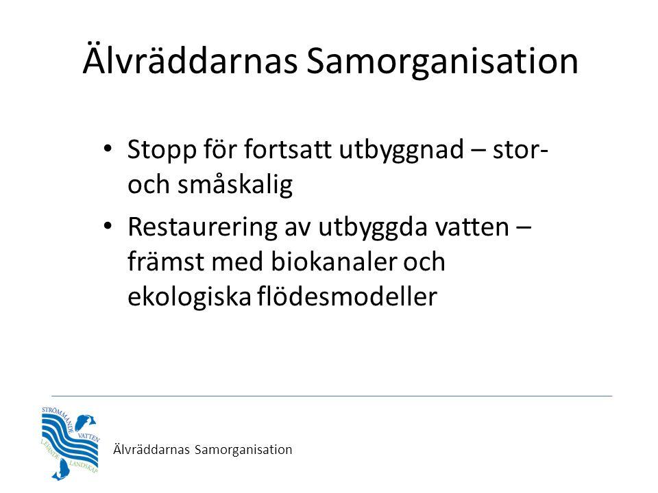 Älvräddarnas Samorganisation • Stopp för fortsatt utbyggnad – stor- och småskalig • Restaurering av utbyggda vatten – främst med biokanaler och ekolog