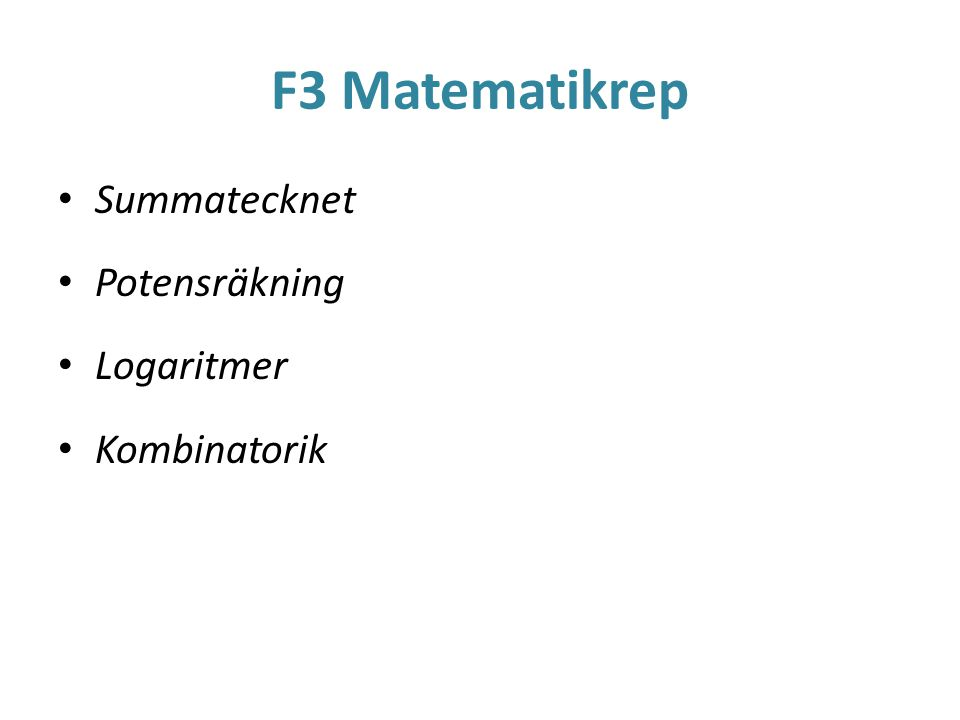 F3 Matematikrep • Summatecknet • Potensräkning • Logaritmer • Kombinatorik
