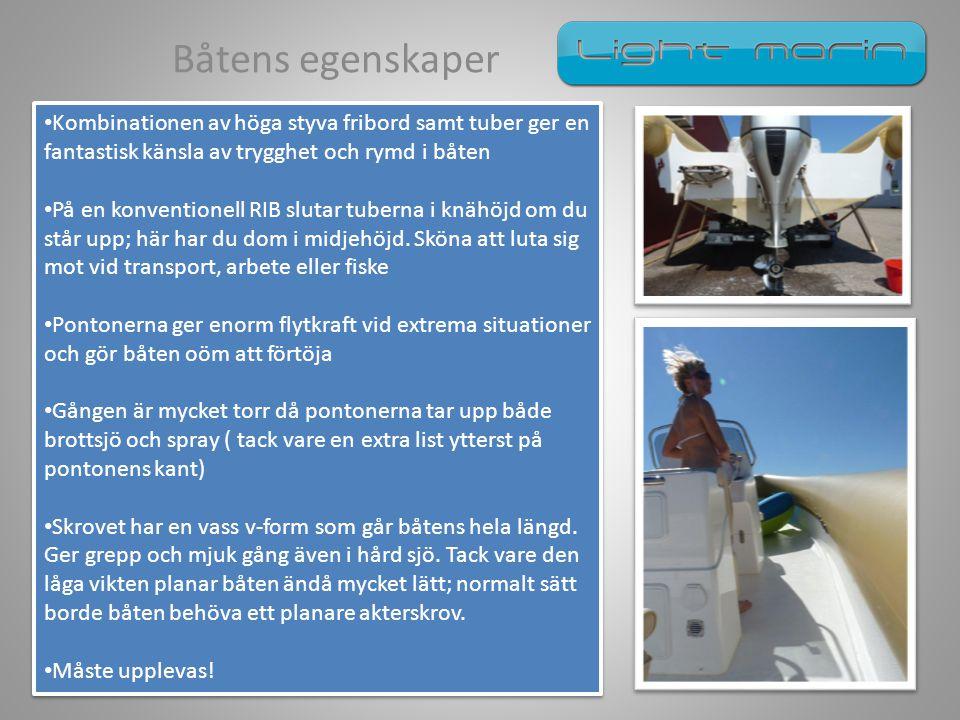 Båtens egenskaper • Kombinationen av höga styva fribord samt tuber ger en fantastisk känsla av trygghet och rymd i båten • På en konventionell RIB slu