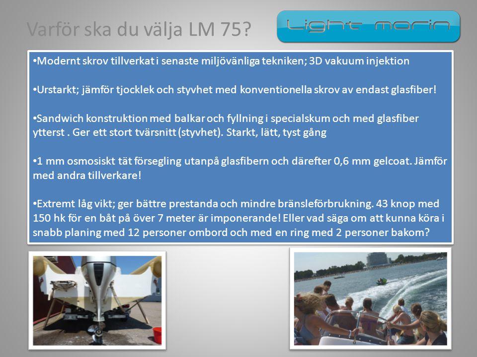 Varför ska du välja LM 75? • Modernt skrov tillverkat i senaste miljövänliga tekniken; 3D vakuum injektion • Urstarkt; jämför tjocklek och styvhet med