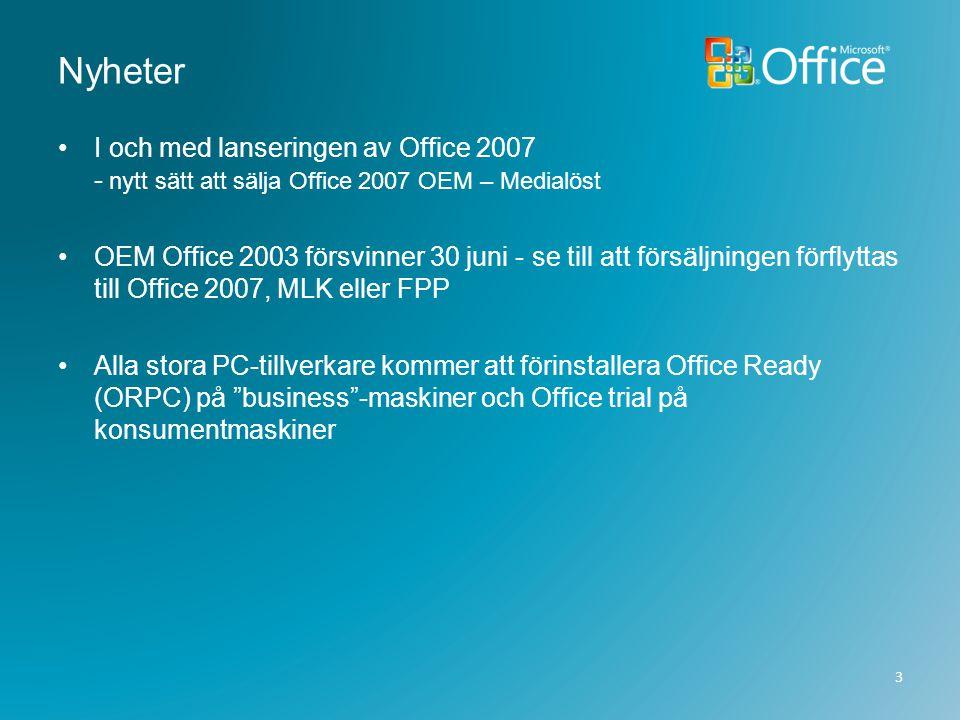 Nyheter •I och med lanseringen av Office 2007 - nytt sätt att sälja Office 2007 OEM – Medialöst •OEM Office 2003 försvinner 30 juni - se till att förs