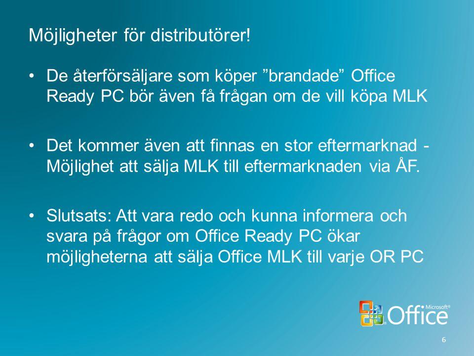 """Möjligheter för distributörer! •De återförsäljare som köper """"brandade"""" Office Ready PC bör även få frågan om de vill köpa MLK •Det kommer även att fin"""