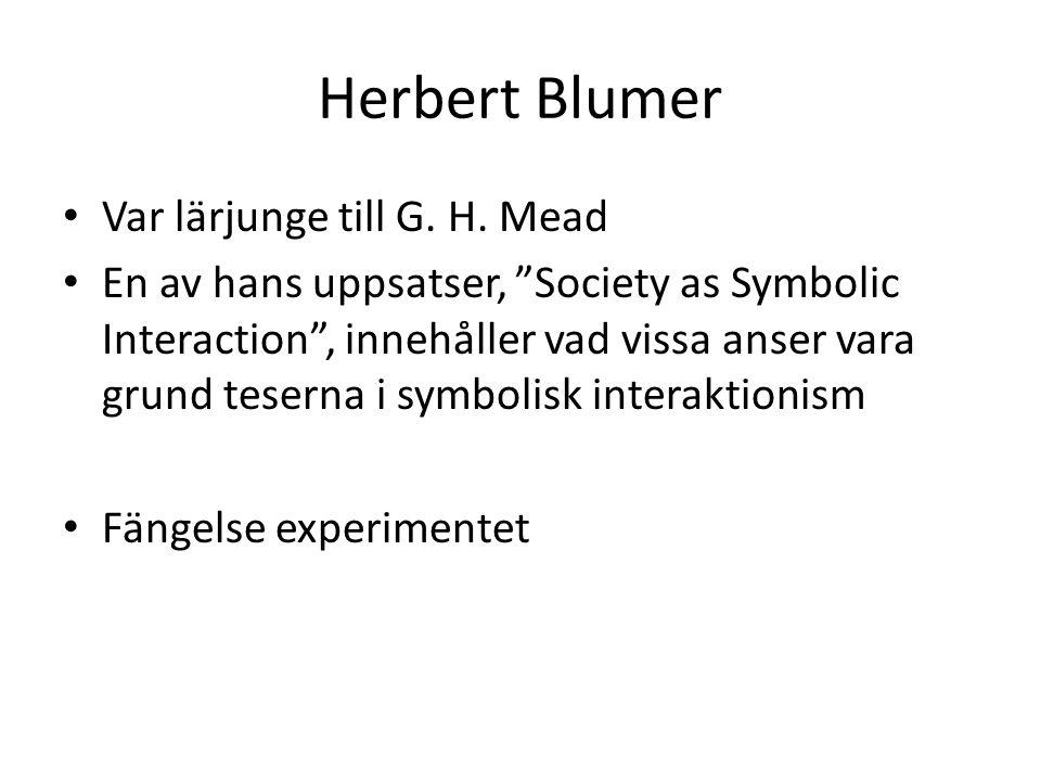 """Herbert Blumer • Var lärjunge till G. H. Mead • En av hans uppsatser, """"Society as Symbolic Interaction"""", innehåller vad vissa anser vara grund teserna"""