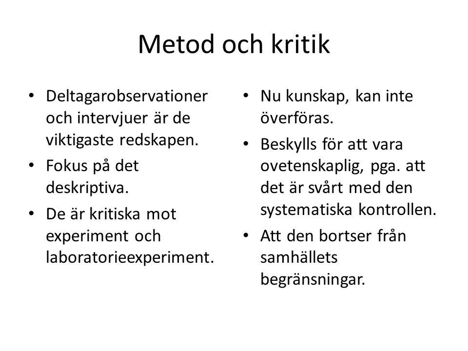 Metod och kritik • Deltagarobservationer och intervjuer är de viktigaste redskapen. • Fokus på det deskriptiva. • De är kritiska mot experiment och la