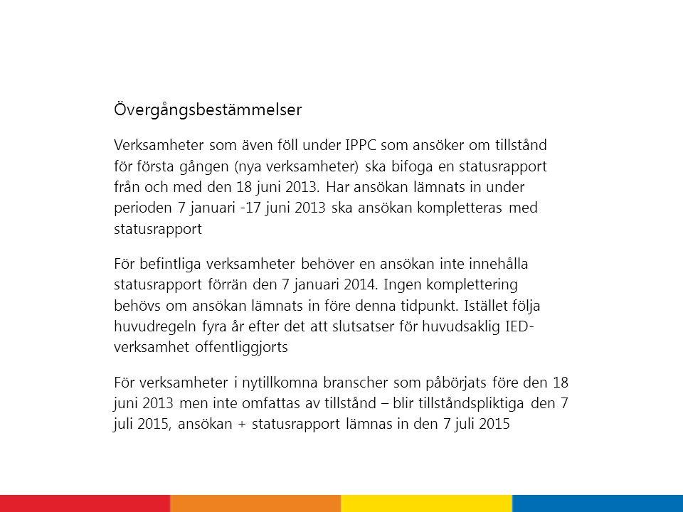 Övergångsbestämmelser Verksamheter som även föll under IPPC som ansöker om tillstånd för första gången (nya verksamheter) ska bifoga en statusrapport