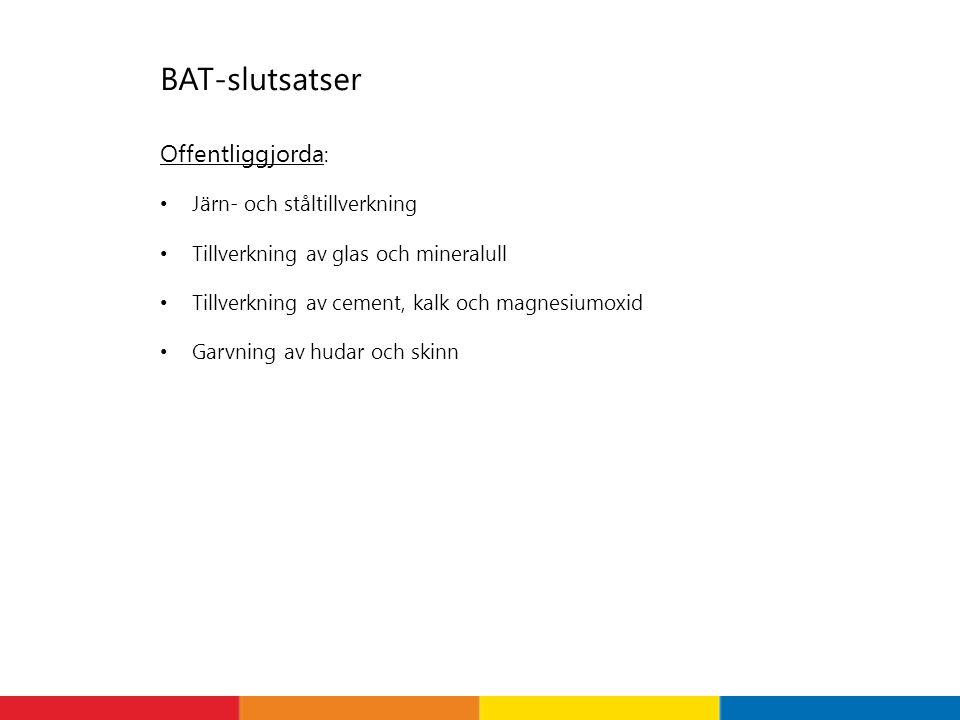 BAT-slutsatser Offentliggjorda : • Järn- och ståltillverkning • Tillverkning av glas och mineralull • Tillverkning av cement, kalk och magnesiumoxid •