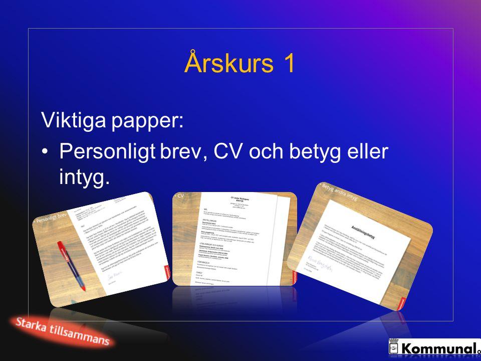 Årskurs 1 Viktiga papper: •Personligt brev, CV och betyg eller intyg.