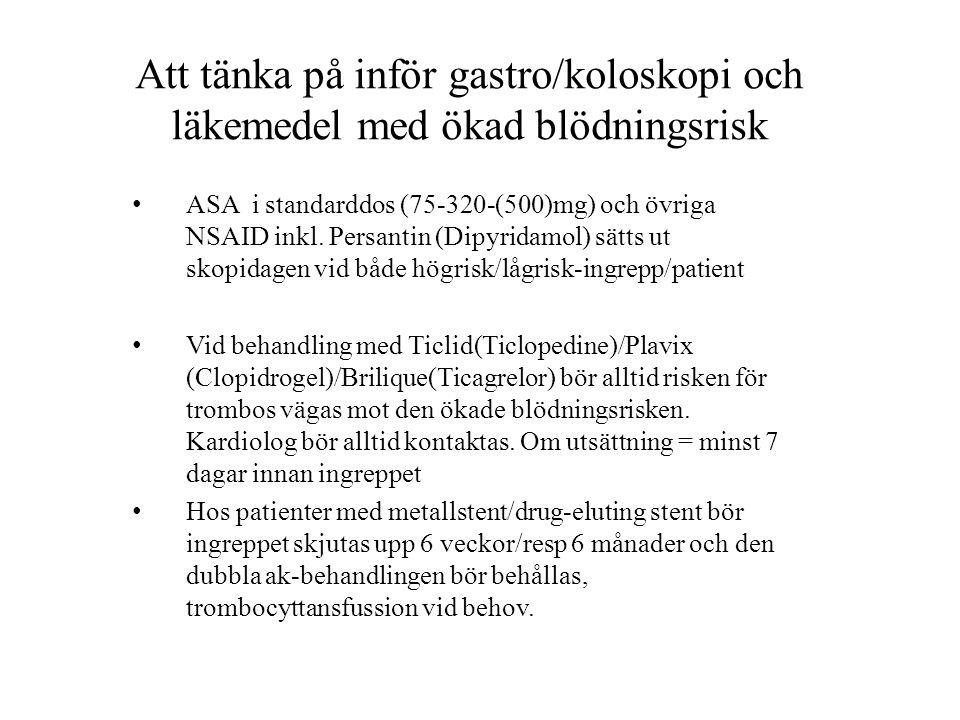 Att tänka på inför gastro/koloskopi och läkemedel med ökad blödningsrisk • ASA i standarddos (75-320-(500)mg) och övriga NSAID inkl. Persantin (Dipyri