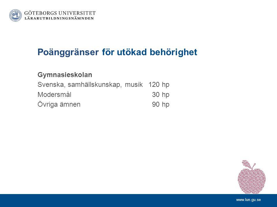 www.lun.gu.se Poänggränser för utökad behörighet Gymnasieskolan Svenska, samhällskunskap, musik120 hp Modersmål 30 hp Övriga ämnen 90 hp