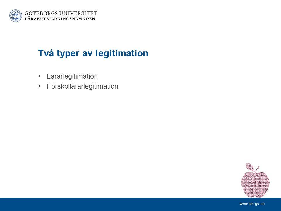 www.lun.gu.se Två typer av legitimation •Lärarlegitimation •Förskollärarlegitimation