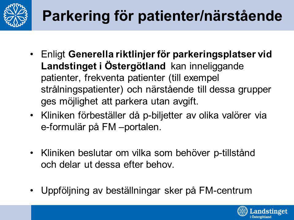 Parkering för patienter/närstående •Enligt Generella riktlinjer för parkeringsplatser vid Landstinget i Östergötland kan inneliggande patienter, frekv