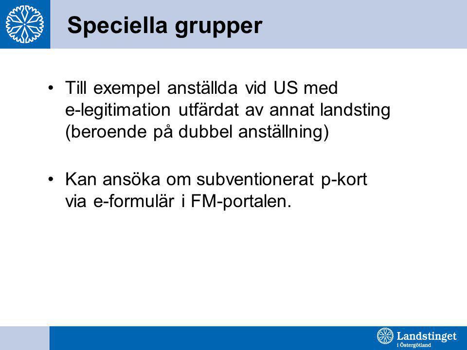 Speciella grupper •Till exempel anställda vid US med e-legitimation utfärdat av annat landsting (beroende på dubbel anställning) •Kan ansöka om subven