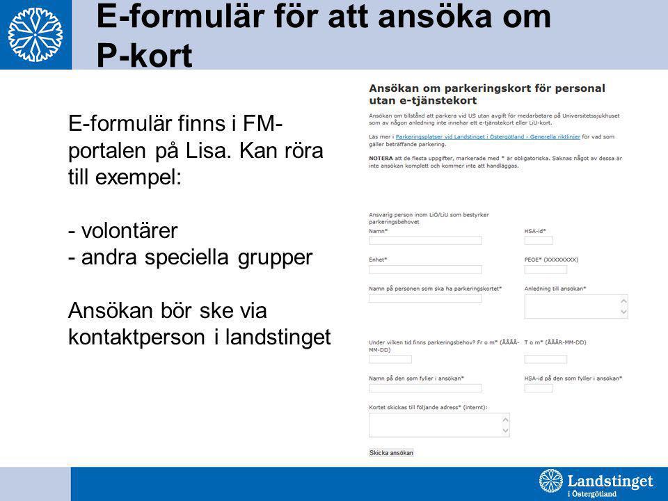 E-formulär för att ansöka om P-kort E-formulär finns i FM- portalen på Lisa. Kan röra till exempel: - volontärer - andra speciella grupper Ansökan bör