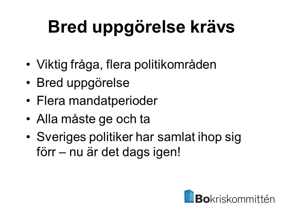 Bred uppgörelse krävs •Viktig fråga, flera politikområden •Bred uppgörelse •Flera mandatperioder •Alla måste ge och ta •Sveriges politiker har samlat