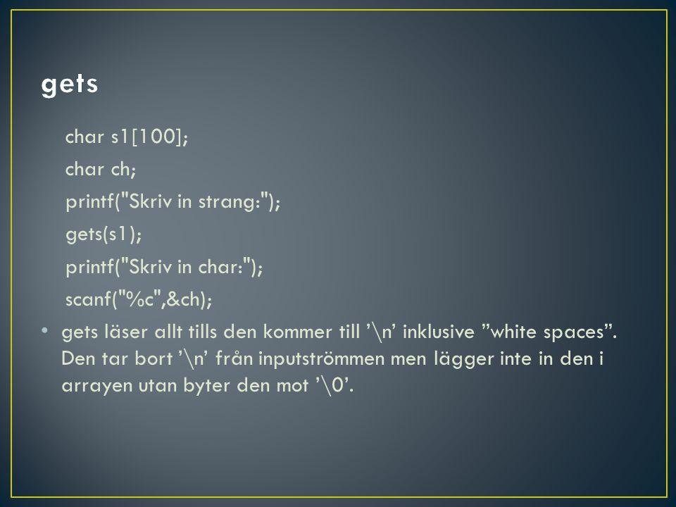 char s1[100]; char ch; printf( Skriv in strang: ); gets(s1); printf( Skriv in char: ); scanf( %c ,&ch); • gets läser allt tills den kommer till '\n' inklusive white spaces .