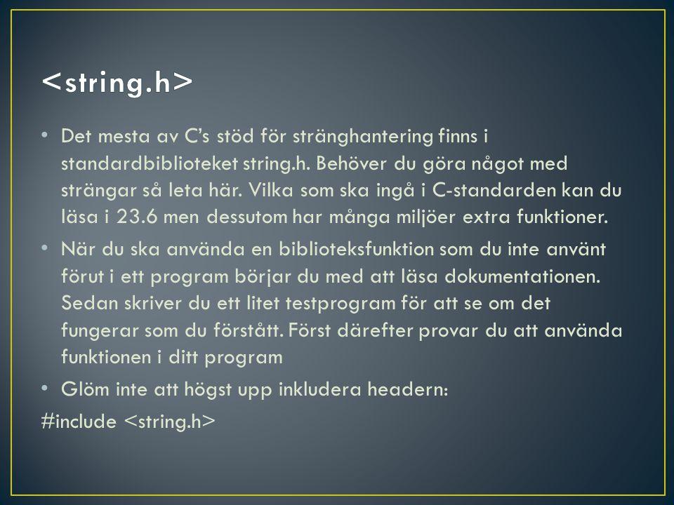 • Det mesta av C's stöd för stränghantering finns i standardbiblioteket string.h.