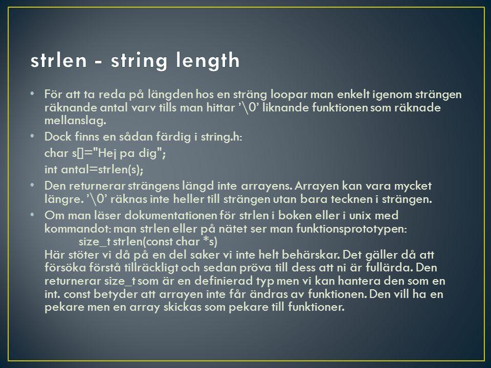 • För att ta reda på längden hos en sträng loopar man enkelt igenom strängen räknande antal varv tills man hittar '\0' liknande funktionen som räknade mellanslag.