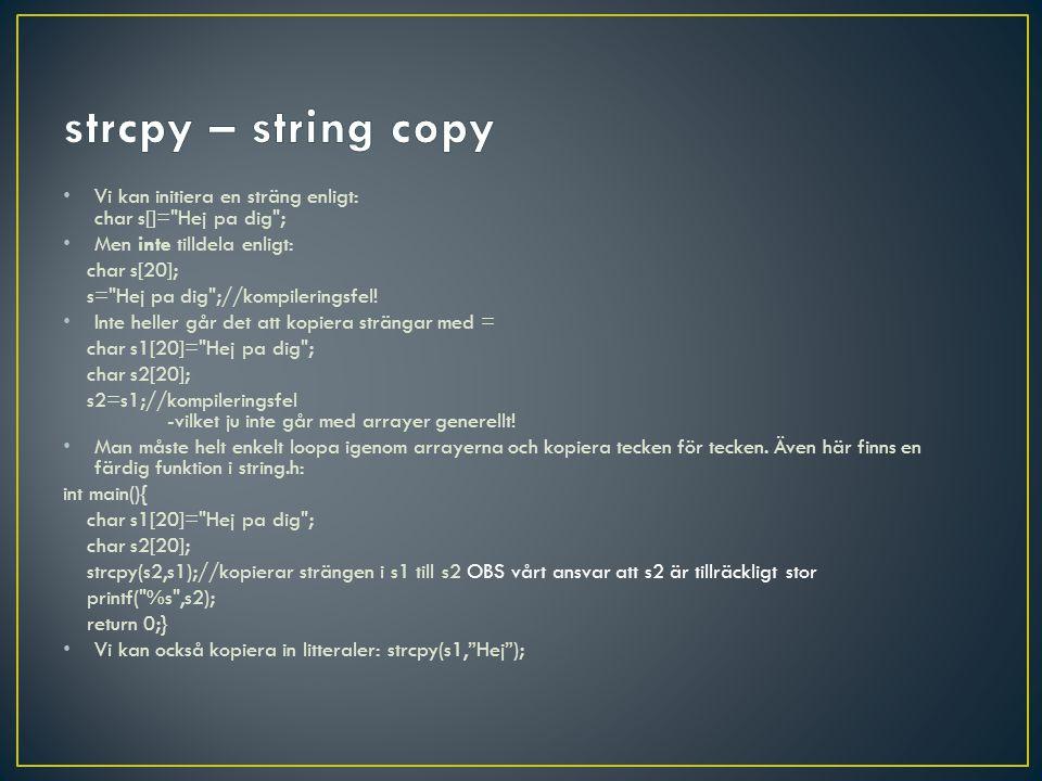 • Vi kan initiera en sträng enligt: char s[]= Hej pa dig ; • Men inte tilldela enligt: char s[20]; s= Hej pa dig ;//kompileringsfel.