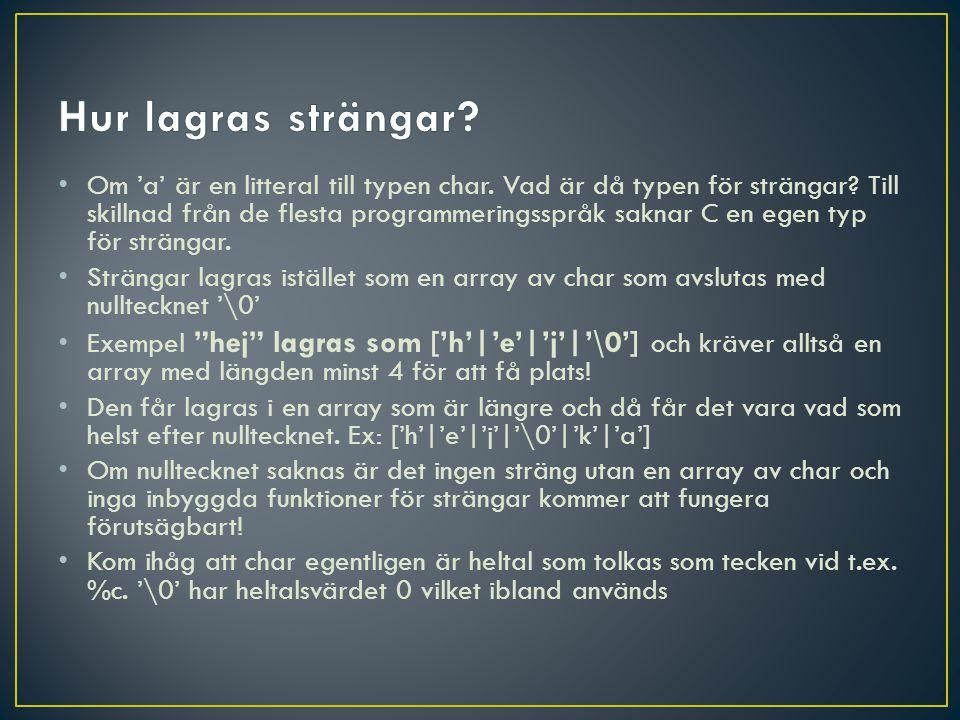 • Om 'a' är en litteral till typen char. Vad är då typen för strängar.