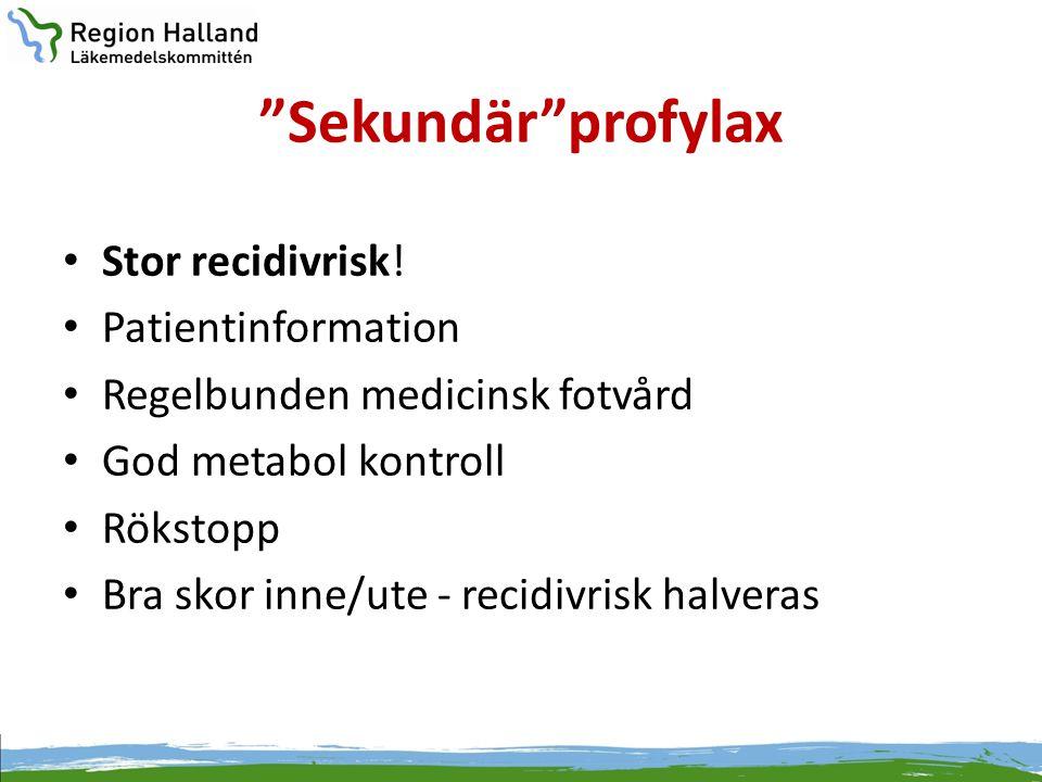 """""""Sekundär""""profylax • Stor recidivrisk! • Patientinformation • Regelbunden medicinsk fotvård • God metabol kontroll • Rökstopp • Bra skor inne/ute - re"""