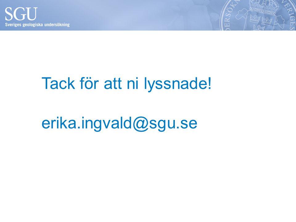 Tack för att ni lyssnade! erika.ingvald@sgu.se