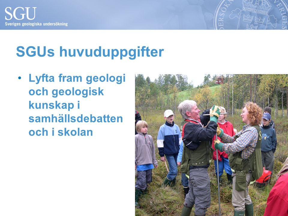 SGUs huvuduppgifter •Lyfta fram geologi och geologisk kunskap i samhällsdebatten och i skolan