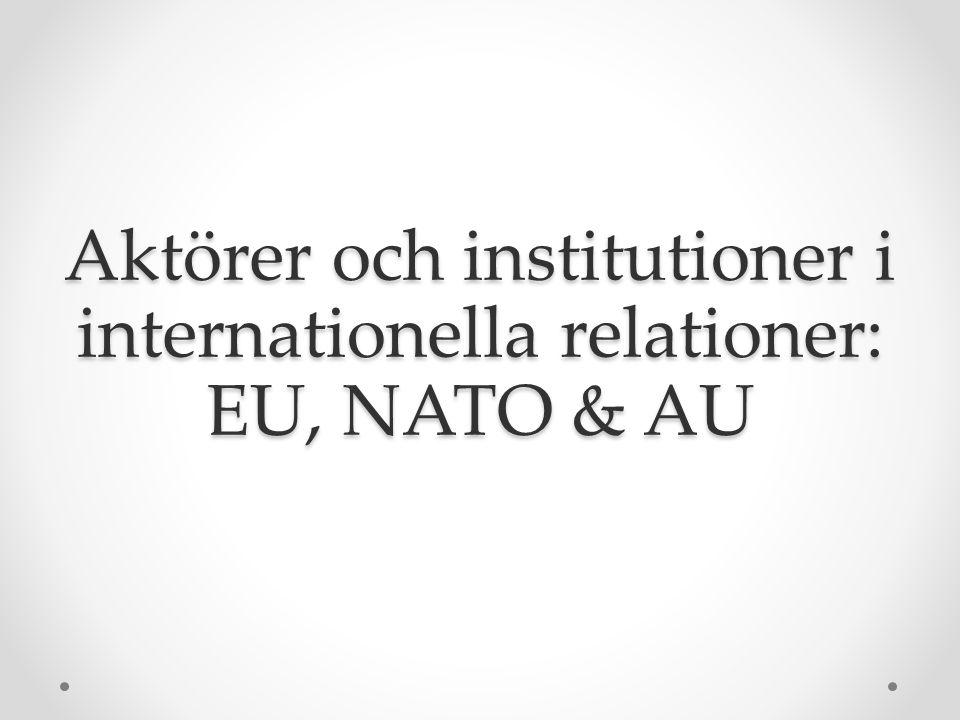 Aktörer och institutioner i internationella relationer: EU, NATO & AU