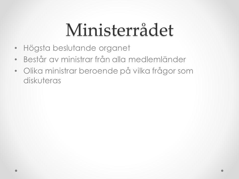 Ministerrådet • Högsta beslutande organet • Består av ministrar från alla medlemländer • Olika ministrar beroende på vilka frågor som diskuteras