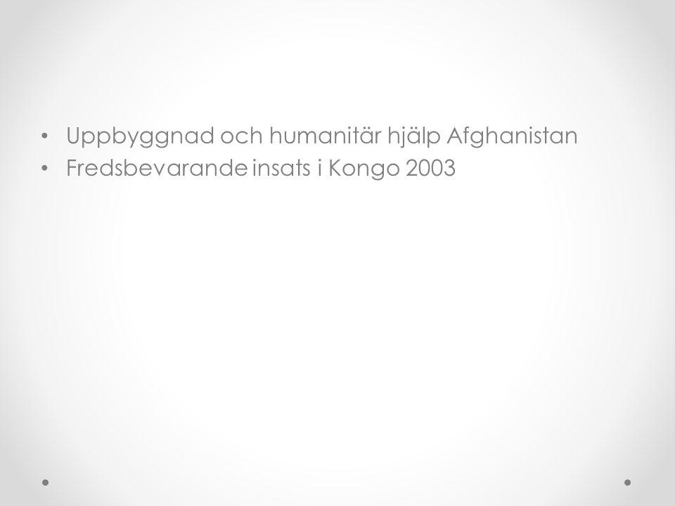 • Uppbyggnad och humanitär hjälp Afghanistan • Fredsbevarande insats i Kongo 2003