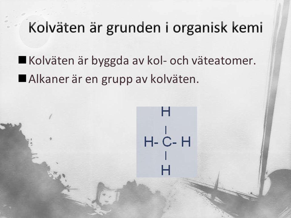  Kolväten är byggda av kol- och väteatomer.  Alkaner är en grupp av kolväten.