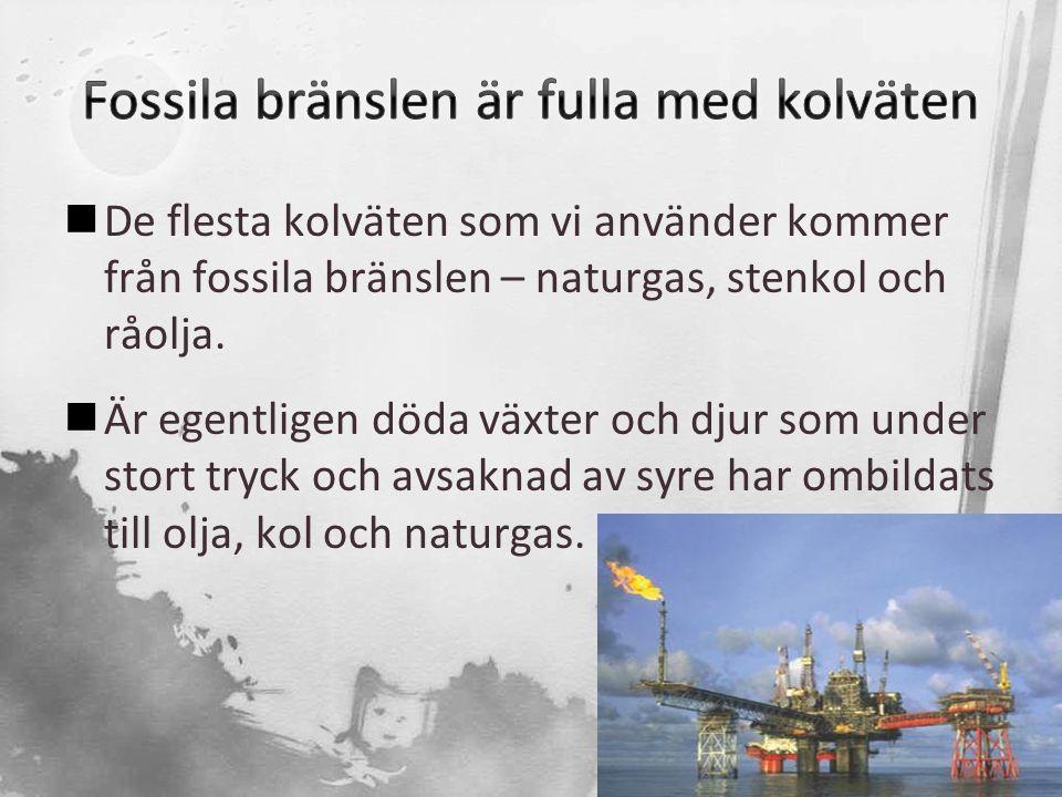  De flesta kolväten som vi använder kommer från fossila bränslen – naturgas, stenkol och råolja.  Är egentligen döda växter och djur som under stort