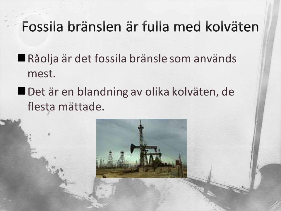  Råolja är det fossila bränsle som används mest.  Det är en blandning av olika kolväten, de flesta mättade.