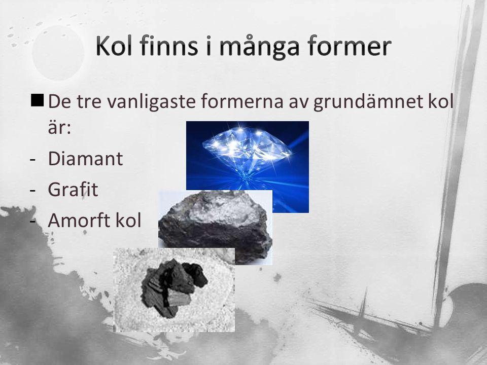  De tre vanligaste formerna av grundämnet kol är: -Diamant -Grafit -Amorft kol