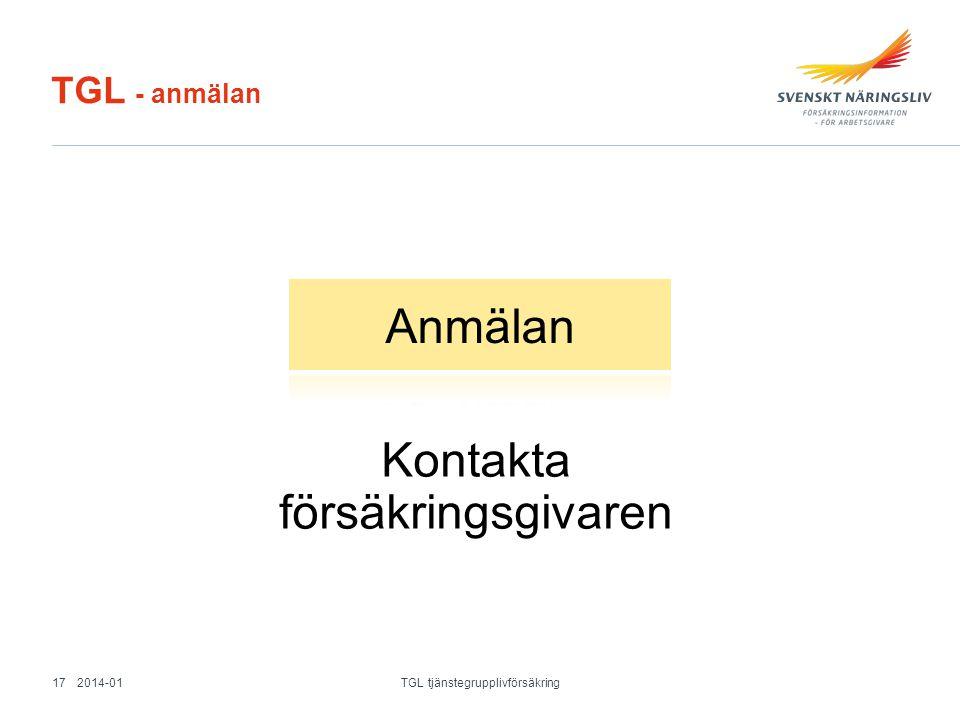 TGL - anmälan Kontakta försäkringsgivaren 2014-01 TGL tjänstegrupplivförsäkring 17