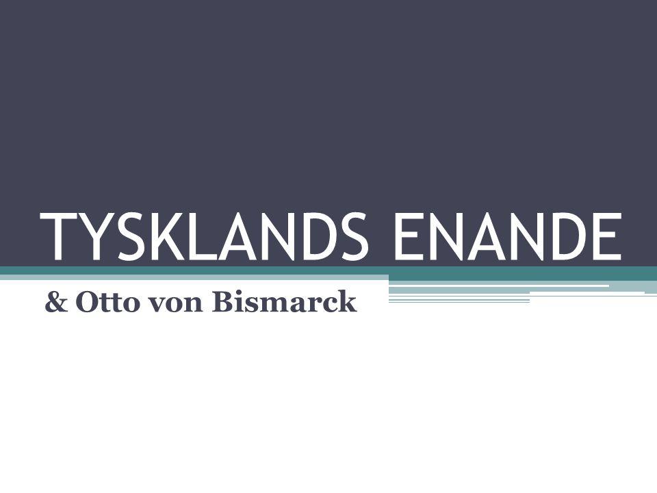 TYSKLANDS ENANDE & Otto von Bismarck