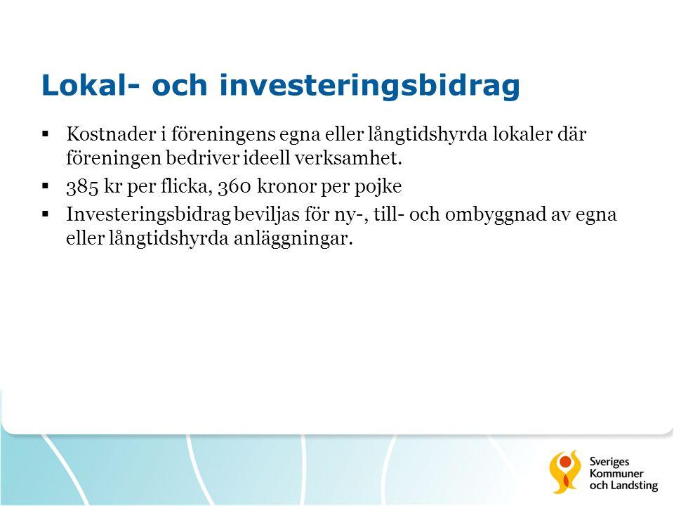 Lokal- och investeringsbidrag  Kostnader i föreningens egna eller långtidshyrda lokaler där föreningen bedriver ideell verksamhet.