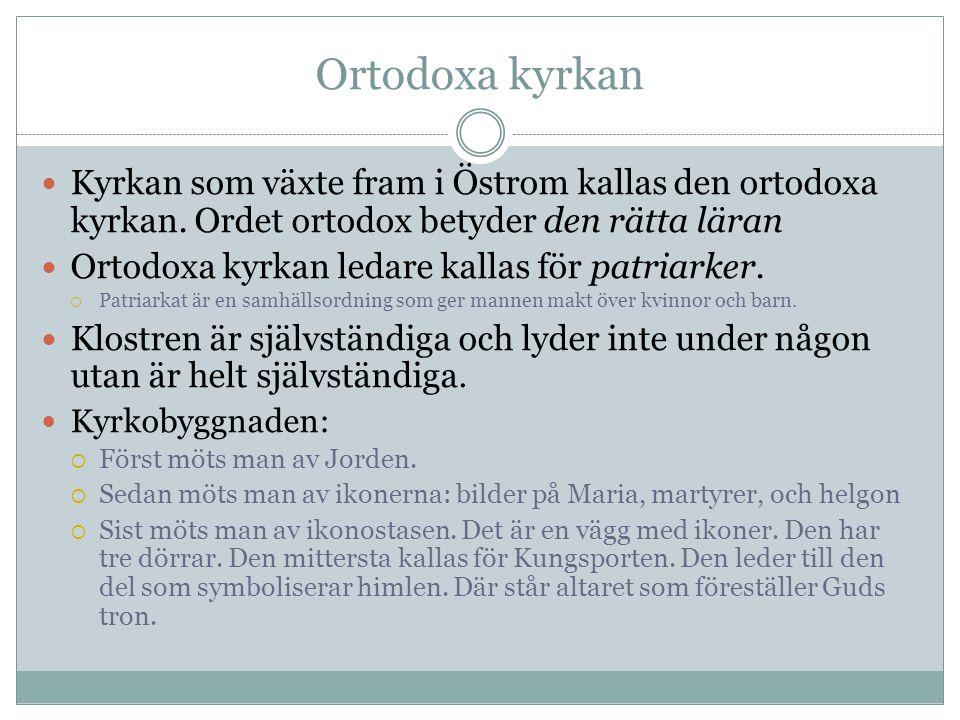Ortodoxa kyrkan  Kyrkan som växte fram i Östrom kallas den ortodoxa kyrkan. Ordet ortodox betyder den rätta läran  Ortodoxa kyrkan ledare kallas för
