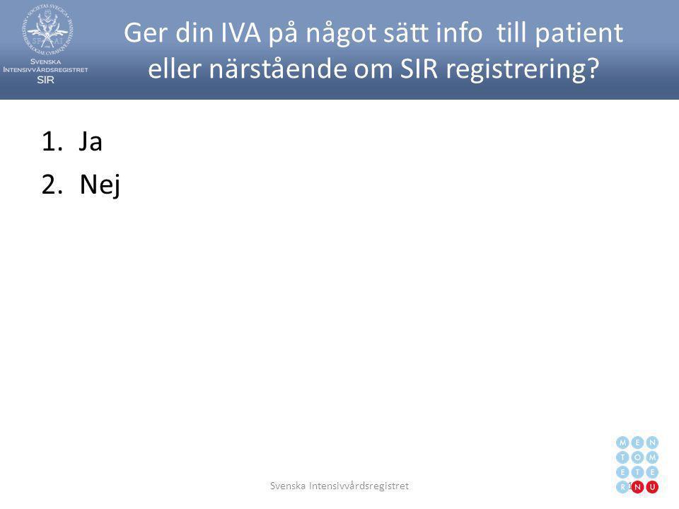Ger din IVA på något sätt info till patient eller närstående om SIR registrering? 1.Ja 2.Nej Svenska Intensivvårdsregistret10