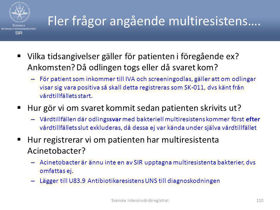 Svenska Intensivvårdsregistret110 Fler frågor angående multiresistens….  Vilka tidsangivelser gäller för patienten i föregående ex? Ankomsten? Då odl