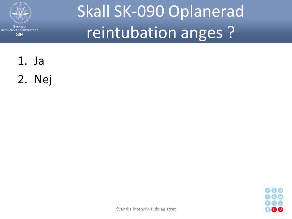Skall SK-090 Oplanerad reintubation anges ? 1.Ja 2.Nej Svenska Intensivvårdsregistret113