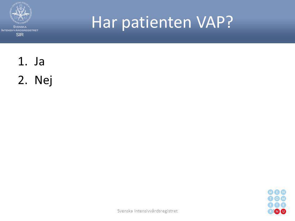 Har patienten VAP? 1.Ja 2.Nej Svenska Intensivvårdsregistret117