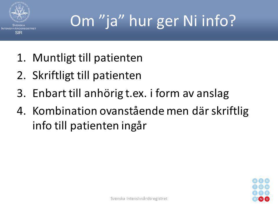 """Om """"ja"""" hur ger Ni info? 1.Muntligt till patienten 2.Skriftligt till patienten 3.Enbart till anhörig t.ex. i form av anslag 4.Kombination ovanstående"""
