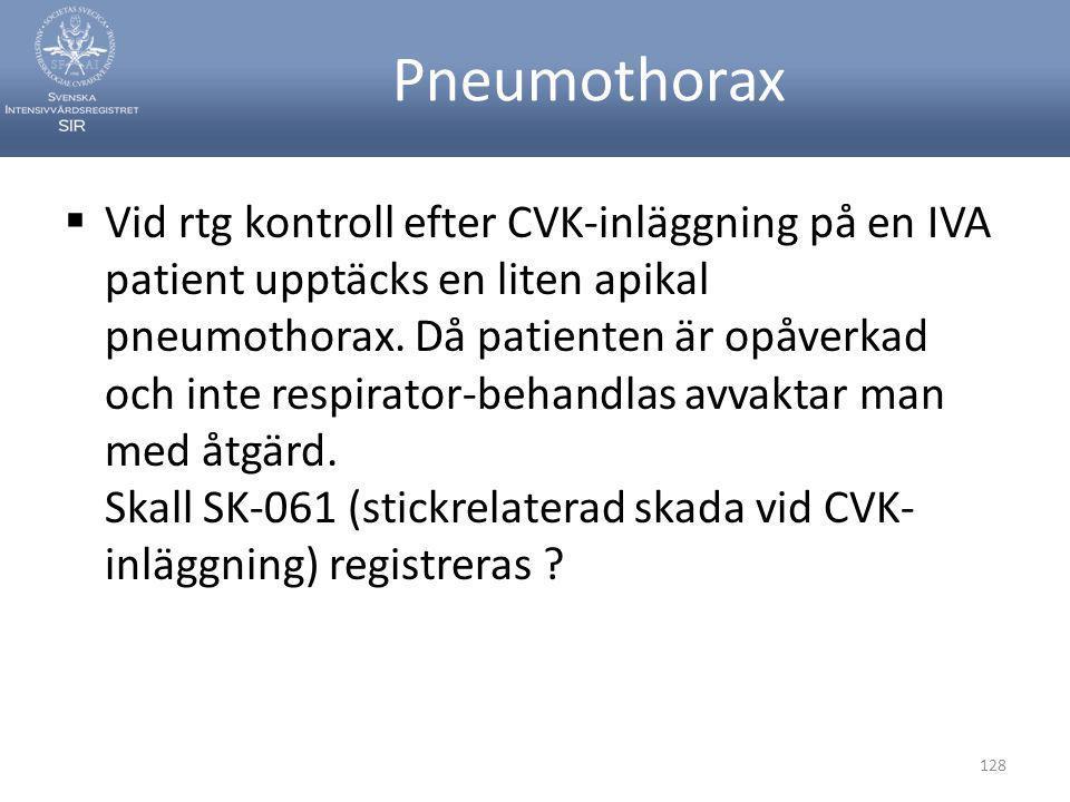 Pneumothorax  Vid rtg kontroll efter CVK-inläggning på en IVA patient upptäcks en liten apikal pneumothorax. Då patienten är opåverkad och inte respi