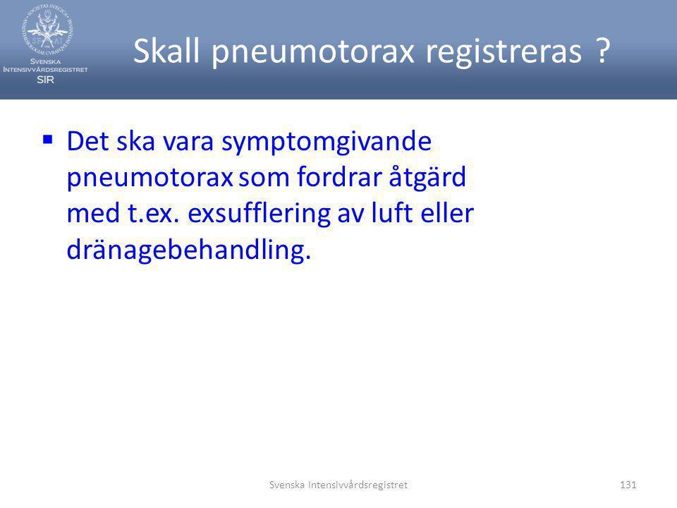 Skall pneumotorax registreras ?  Det ska vara symptomgivande pneumotorax som fordrar åtgärd med t.ex. exsufflering av luft eller dränagebehandling. S