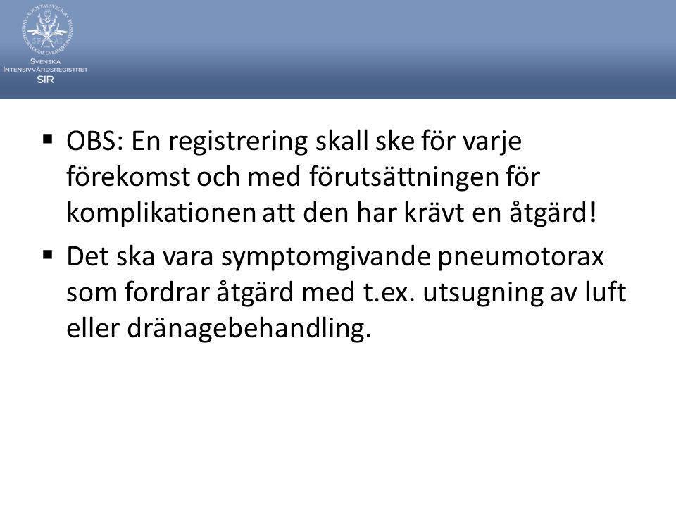  OBS: En registrering skall ske för varje förekomst och med förutsättningen för komplikationen att den har krävt en åtgärd!  Det ska vara symptomgiv