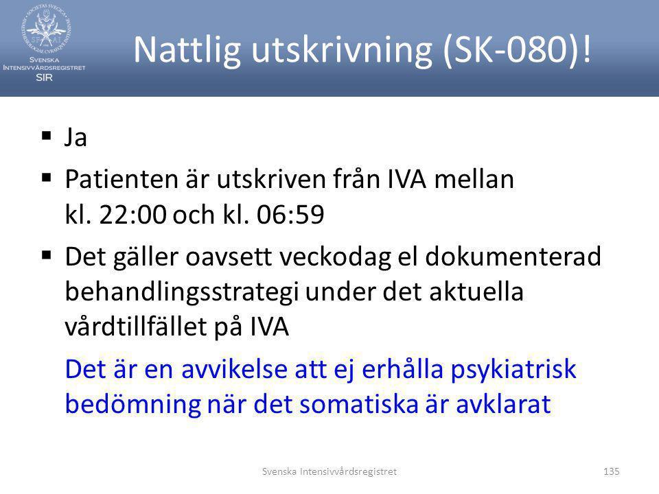 Svenska Intensivvårdsregistret135 Nattlig utskrivning (SK-080)!  Ja  Patienten är utskriven från IVA mellan kl. 22:00 och kl. 06:59  Det gäller oav