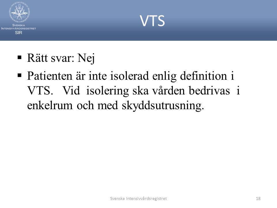 VTS  Rätt svar: Nej  Patienten är inte isolerad enlig definition i VTS. Vid isolering ska vården bedrivas i enkelrum och med skyddsutrusning. Svensk