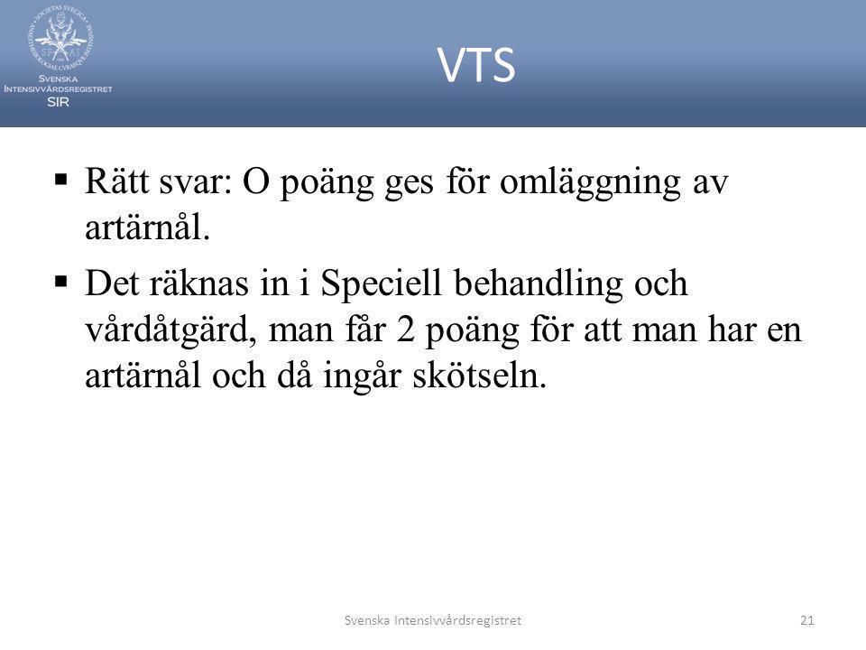 VTS  Rätt svar: O poäng ges för omläggning av artärnål.  Det räknas in i Speciell behandling och vårdåtgärd, man får 2 poäng för att man har en artä